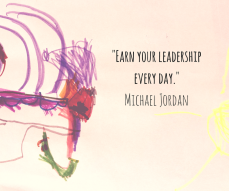 -Earn your leadership every day.- Michael Jordan