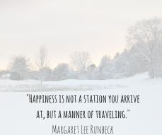-Happiness is not a station you arrive at, but a manner of traveling.- Margaret Lee Runbeck
