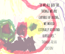 -If we all did the things we are capable of doing, we would literally astound ourselves.- Thomas Alva Edison